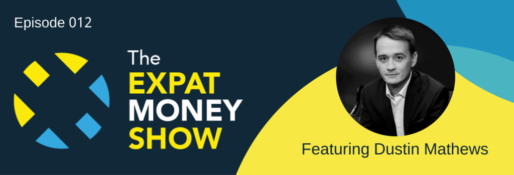 Dustin Mathews Interviewed on The Expat Money Show