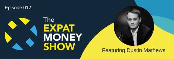 Dustin Mathews Interviewed on The Expat Money Show