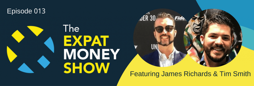 James Richards and Tim Smith Interviewed on The Expat Money Show