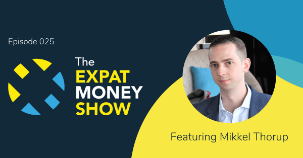 Mikkel Thorup Interviewed by Mikkel Thorup on The Expat Money Show