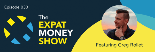 Greg Rollet Interviewed on The Expat Money Show
