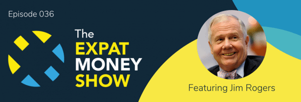 Jim Rogers Interviewed on The Expat Money Show