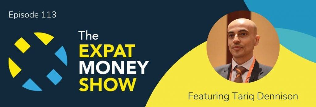 Tariq Dennison interviewed by Mikkel Thorup on the Expat Money Show