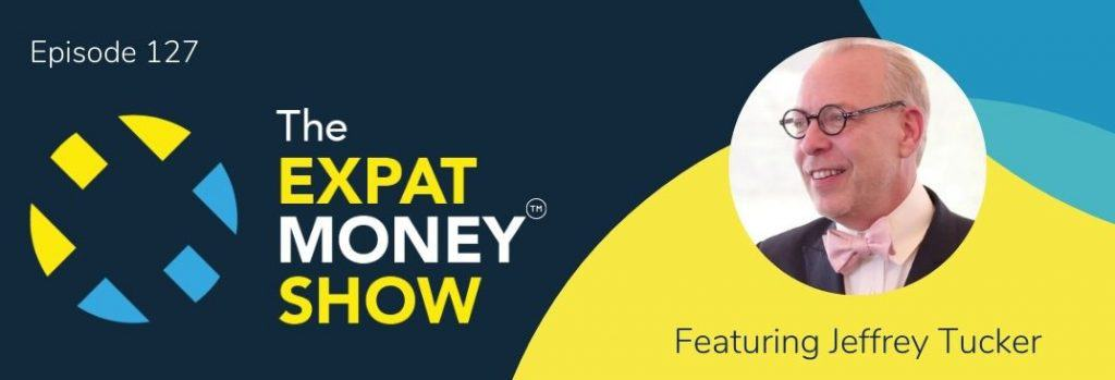 Jeffrey Tucker interviewed by Mikkel Thorup on The Expat Money Show