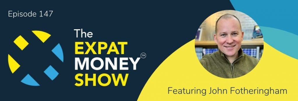 John Fotheringham interviewed by Mikkel Thorup on The Expat Money Show Podcast